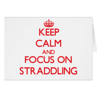 Keep Calm and focus on Straddling Greeting Card
