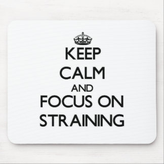 Keep Calm and focus on Straining Mouse Pad