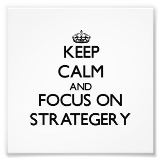 Keep Calm and focus on Strategery Art Photo