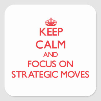 Keep Calm and focus on Strategic Moves Square Sticker