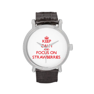 Keep Calm and focus on Strawberries Wrist Watch