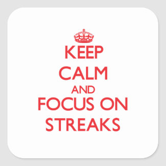 Keep Calm and focus on Streaks Square Sticker