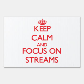 Keep Calm and focus on Streams Lawn Signs