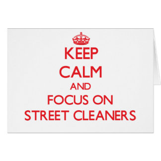 Keep Calm and focus on Street Cleaners Greeting Card