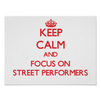 Keep Calm and focus on Street Performers Poster