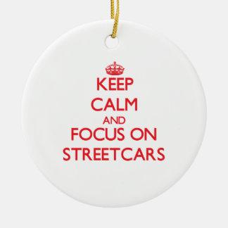 Keep Calm and focus on Streetcars Ceramic Ornament
