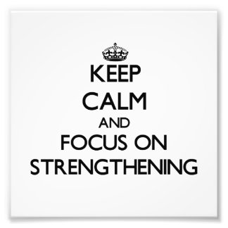 Keep Calm and focus on Strengthening Photographic Print