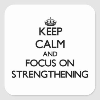 Keep Calm and focus on Strengthening Square Sticker