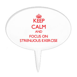 Keep Calm and focus on Strenuous Exercise Cake Topper