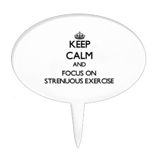 Keep Calm and focus on Strenuous Exercise Cake Picks