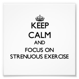Keep Calm and focus on Strenuous Exercise Photo Art