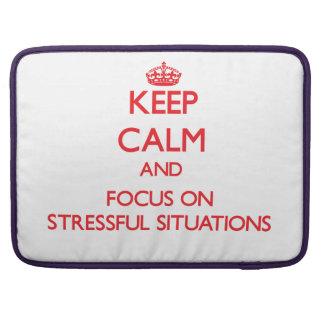 Keep Calm and focus on Stressful Situations Sleeves For MacBooks