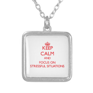 Keep Calm and focus on Stressful Situations Custom Necklace