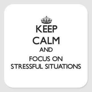 Keep Calm and focus on Stressful Situations Square Sticker