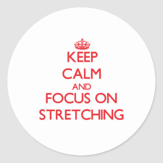 Keep Calm and focus on Stretching Classic Round Sticker