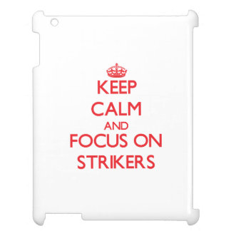 Keep Calm and focus on Strikers Cover For The iPad 2 3 4