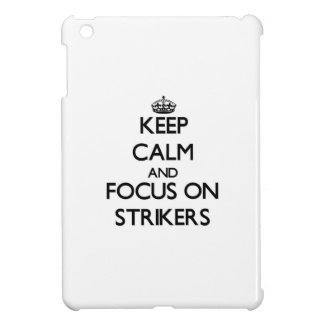 Keep Calm and focus on Strikers Case For The iPad Mini