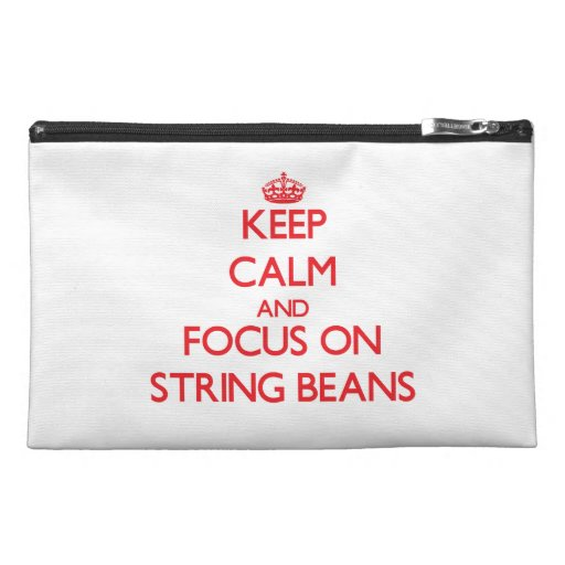 Keep Calm and focus on String Beans Travel Accessory Bags