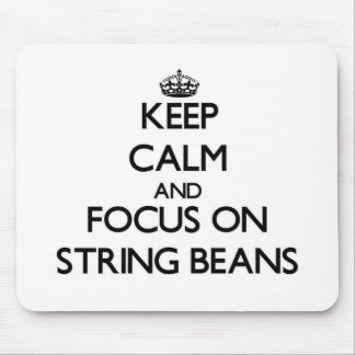 Keep Calm and focus on String Beans Mouse Pad