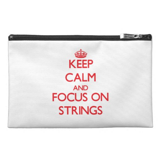 Keep Calm and focus on Strings Travel Accessories Bag