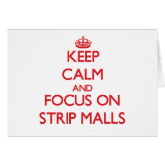 Keep Calm and focus on Strip Malls Greeting Card
