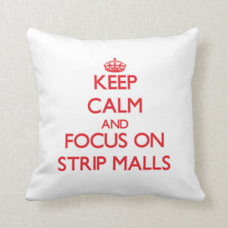 Keep Calm and focus on Strip Malls Pillow
