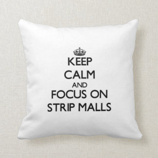 Keep Calm and focus on Strip Malls Throw Pillow