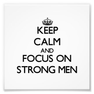 Keep Calm and focus on Strong Men Photograph