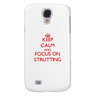 Keep Calm and focus on Strutting Samsung Galaxy S4 Case