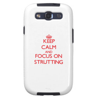 Keep Calm and focus on Strutting Galaxy S3 Cases