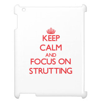 Keep Calm and focus on Strutting Case For The iPad 2 3 4