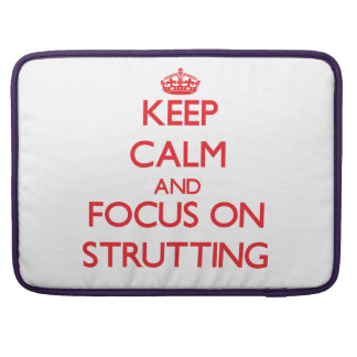 Keep Calm and focus on Strutting MacBook Pro Sleeve