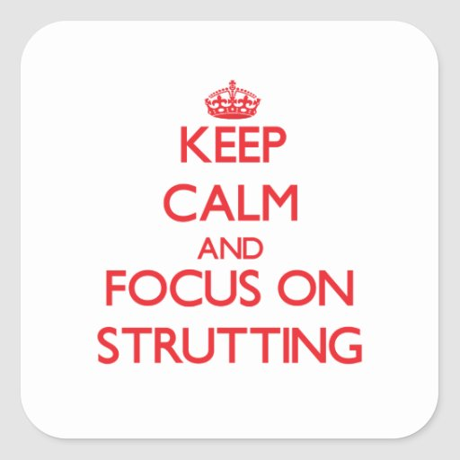 Keep Calm and focus on Strutting Stickers