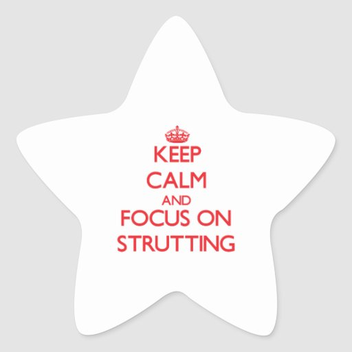 Keep Calm and focus on Strutting Sticker
