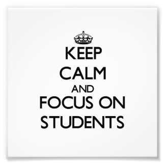 Keep Calm and focus on Students Photo Art