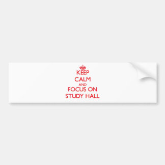 Keep Calm and focus on Study Hall Bumper Sticker