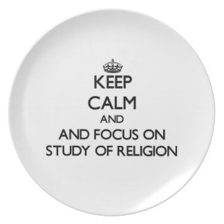 Keep calm and focus on Study Of Religion Plates