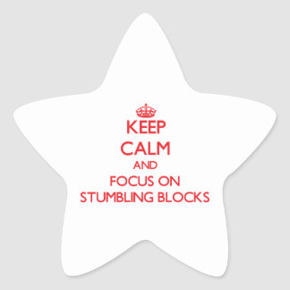 Keep Calm and focus on Stumbling Blocks Star Sticker