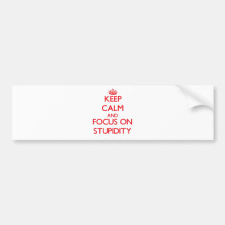 Keep Calm and focus on Stupidity Bumper Sticker