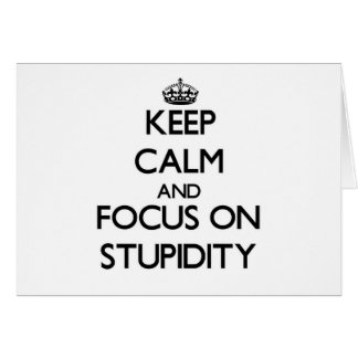 Keep Calm and focus on Stupidity Stationery Note Card