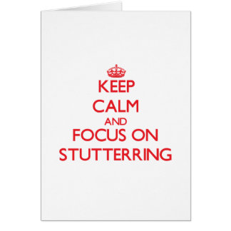 Keep Calm and focus on Stutterring Greeting Card