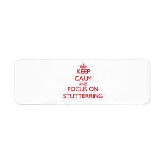 Keep Calm and focus on Stutterring Return Address Label