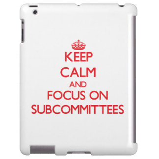 Keep Calm and focus on Subcommittees