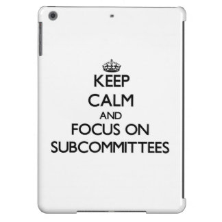 Keep Calm and focus on Subcommittees iPad Air Cover
