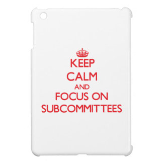 Keep Calm and focus on Subcommittees Cover For The iPad Mini