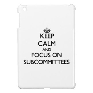 Keep Calm and focus on Subcommittees Case For The iPad Mini