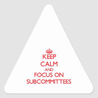 Keep Calm and focus on Subcommittees Sticker