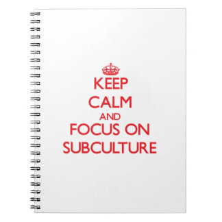 Keep Calm and focus on Subculture Spiral Notebook
