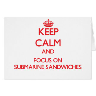 Keep Calm and focus on Submarine Sandwiches Greeting Card