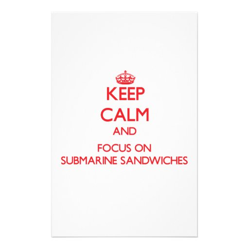 Keep Calm and focus on Submarine Sandwiches Custom Stationery